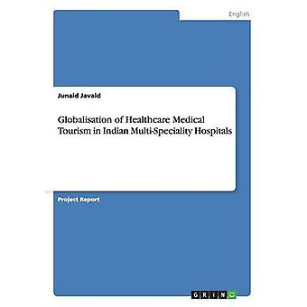 Globalisation of Healthcare Medical Tourism in Indian MultiSpeciality Hospitals by Javaid & Junaid