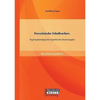 Franzsische Schallverben Psychophonologische Aspekte der Onomatopie by Strauss & Caroline