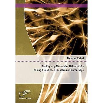 Die Eignung Neuronaler Netze fr die MiningFunktionen Clustern und Vorhersage av Zabel & Thomas