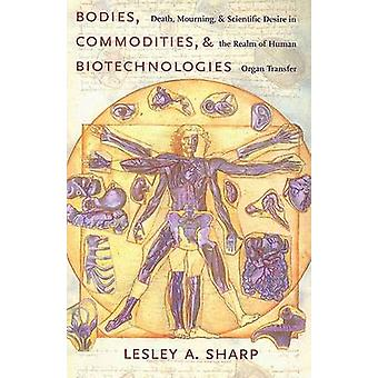Bodies - Commodities - and Biotechnologies - Death - Mourning - and Sc