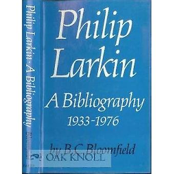 Philip Larkin - A Bibliography - 1933-1976 by B. C. Bloomfield - 97805