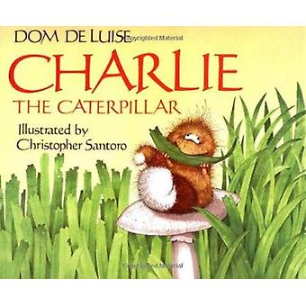 Charlie the Caterpillar by Dom DeLuise - Christopher Santoro - 978067