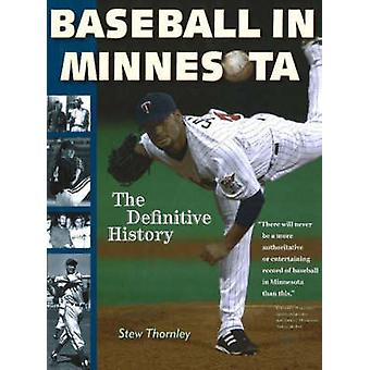 Baseball in Minnesota - The Definitive History by Stew Thornley - 9780