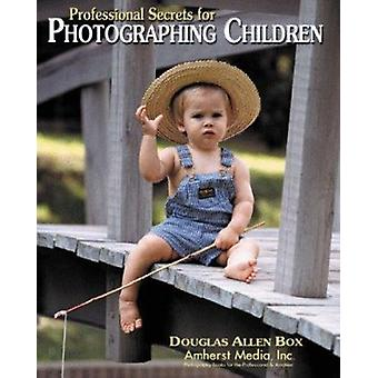 Professional Secrets for Photographing Children by Douglas Allen Box