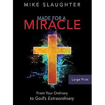 Made for a Miracle [Large Print] - From Your Ordinary to God's Extraor