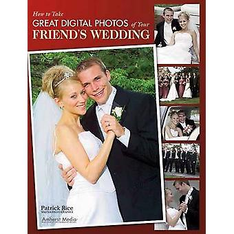 How to Take Great Digital Photos of Your Friend's Wedding by Patrick
