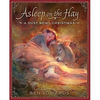 Asleep on the Hay - A Dust Bowl Christmas by Ben Sowards - Ben Sowards