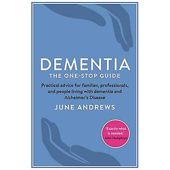 Dementia - The One-Stop Guide - Practical Advice for Families - Profess