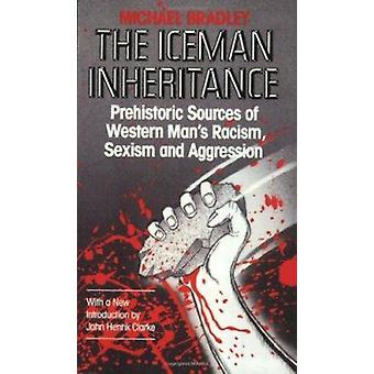 The Iceman Inheritance - Prehistoric Sources of Western Man's Racism -