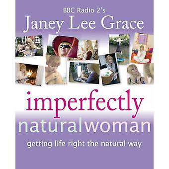 Ofullständigt Naturlig kvinna-att få liv rätt den naturliga vägen av Jane