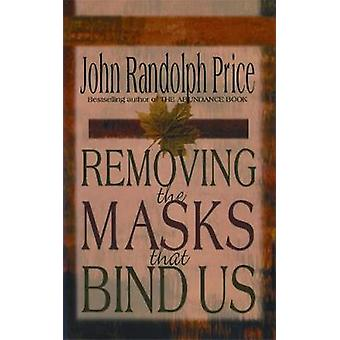 Removing the Masks That Bind Us by Price & John Randolph