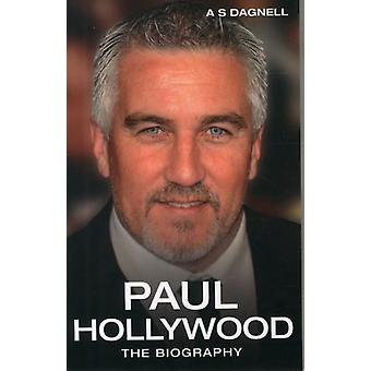 Paul Hollywood: The Biography (Paperback) by Dagnell Andrew