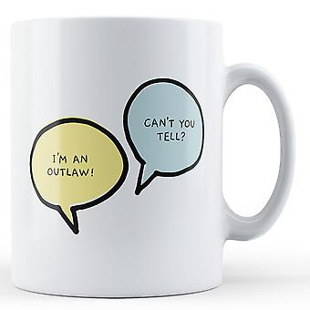 I'm An Outlaw, Can't You Tell? - Printed Mug