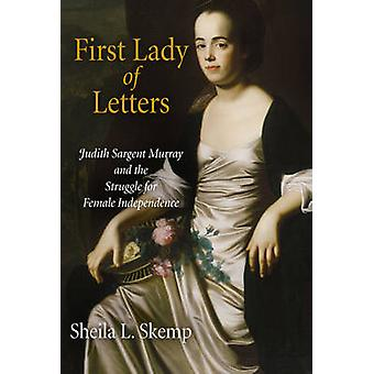 First Lady of Letters - Judith Sargent Murray and the Struggle for Fem