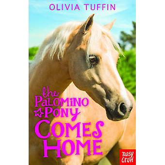 The Palomino Pony Comes Home by Olivia Tuffin - 9780857633033 Book