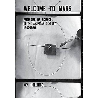 Welcome to Mars - Science and the American Century - 1947-1959 by Ken