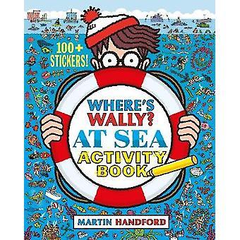 Where's Wally? At Sea - Activity Book by Martin Handford - 97814063706