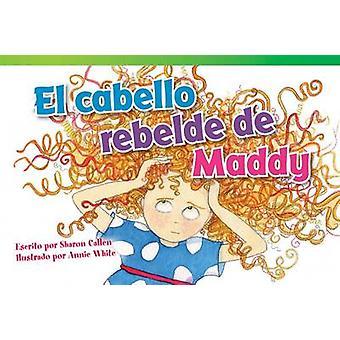 El Cabello Rebelde de Maddy by Sharon Callen - Annie White - 97814807