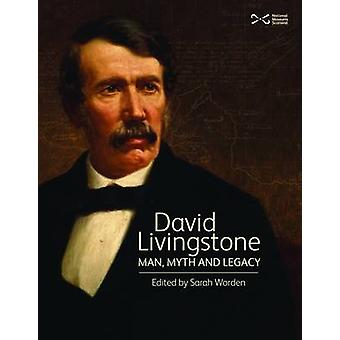 David Livingstone - Man - Myth and Legacy by Sarah Worden - 9781905267