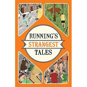 Running's Strangest Tales - Extraordinary but True Tales from Over Fiv