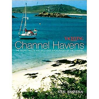 Yachting Monthly Channel Havens: The Secret Inlets and Secluded Anchorages of the Channel (Yachting Monthly's S.)