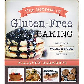The Secrets of Gluten-Free Baking: Delicious Whole Food Recipes
