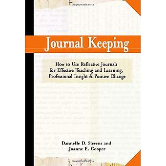 Journal Keeping: How to Use Reflective Journals for Effective Teaching and Learning, Professional Insight, and Positive Change