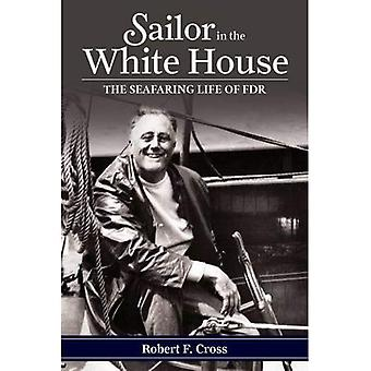 Sailor in the White House: The Seafaring Life of FDR