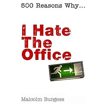 I Hate the Office (500 Reasons Why)