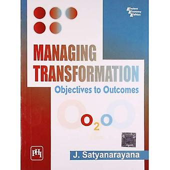 Managing Transformation: Objectives To Outcomes