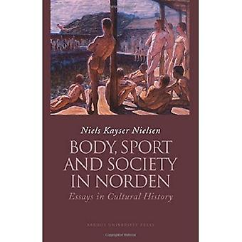 Body, Sport And Society in Norden Essays in Cultural History