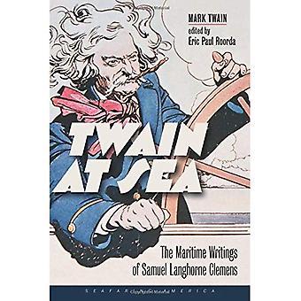 Twain at Sea - The Maritime Writings of Samuel� Langhorne Clemens