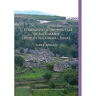 Il complesso monumentale di� Baitokaike (Hoson Sulaiman - Siria) (Archaeopress Roman Archaeology)