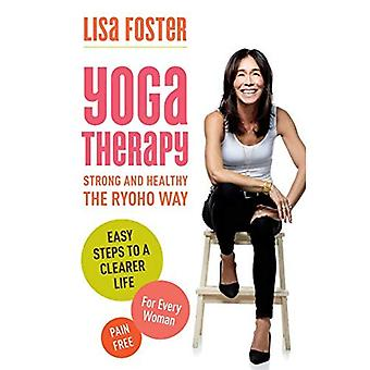 Yoga Therapy: Strong and Healthy: The Ryoho Way