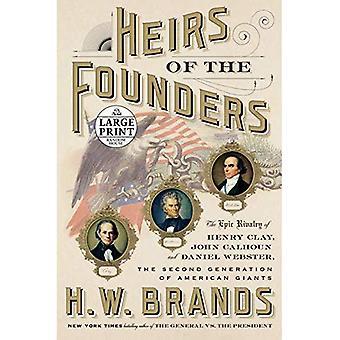 Héritiers des fondateurs: la rivalité épique de Henry Clay, John Calhoun et Daniel Webster, la deuxième génération de géants américains