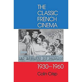 Classic French Cinema 19301960 by Crisp & Colin
