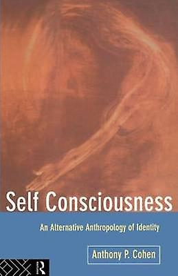 Self Consciousness An Alternative Anthropology of Identity by Cohen & Anthony P.