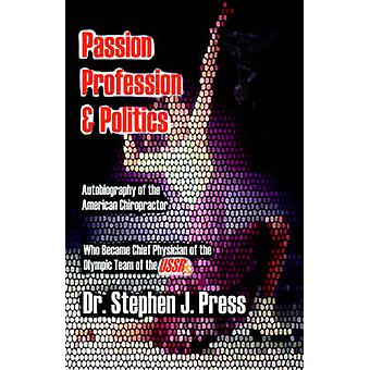 Passion Profession  Politics by Press & Stephen J.