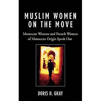 Muslim Women on the Move Moroccan Women and French Women of Moroccan Origin Speak Out by Gray & Doris H.