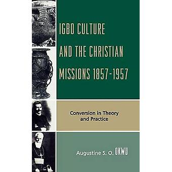 Igbo Culture and the Christian Missions 18571957 Conversion in Theory and Practice by Okwu & Augustine S. O.