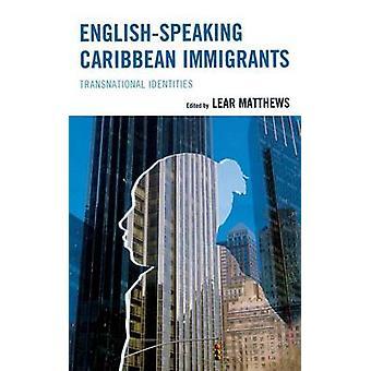 EnglishSpeaking Caribbean Immigrants Transnational Identities by Matthews & Lear