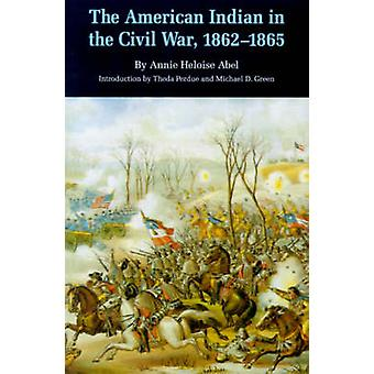 The American Indian in the Civil War 18621865 by Abel & Annie Heloise