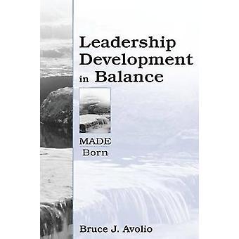 Leadership Development in Balance MadeBorn by Avolio & Bruce J.