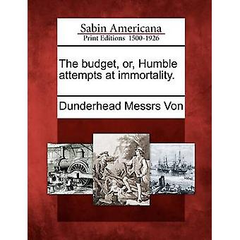 The budget or Humble attempts at immortality. by Von & Dunderhead Messrs