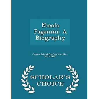 Nicolo Paganini A Biography  Scholars Choice Edition by Prodhomme & JacquesGabriel