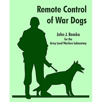 Remote Control of War Dogs by Romba & John & J.