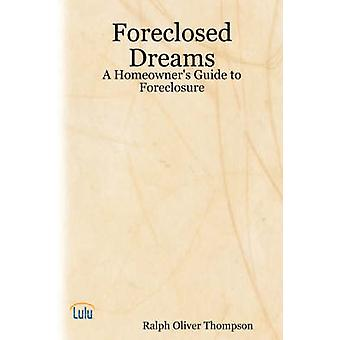 Foreclosed Dreams A Homeowners Guide to Foreclosure by Thompson & Ralph Oliver