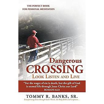 Dangerous Crossing  Look Listen and Live For the Wages of Sin Is Death But the Gift of God Is Eternal Life Through Jesus Christ Our Lord Romans by Banks Sr & Tommy R.