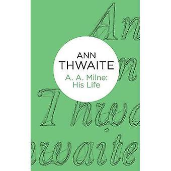 A. A. Milne His Life by Thwaite & Ann