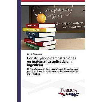 Construyendo demostraciones en matemtica aplicada a la ingeniera by Gimnez A. Luis A.
